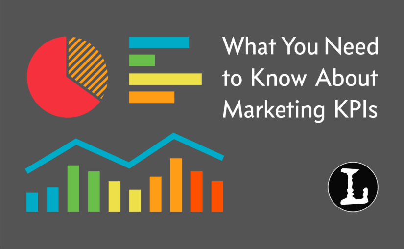 WHAT YOU NEED TO KNOW ABOUT MARKETING KPIS