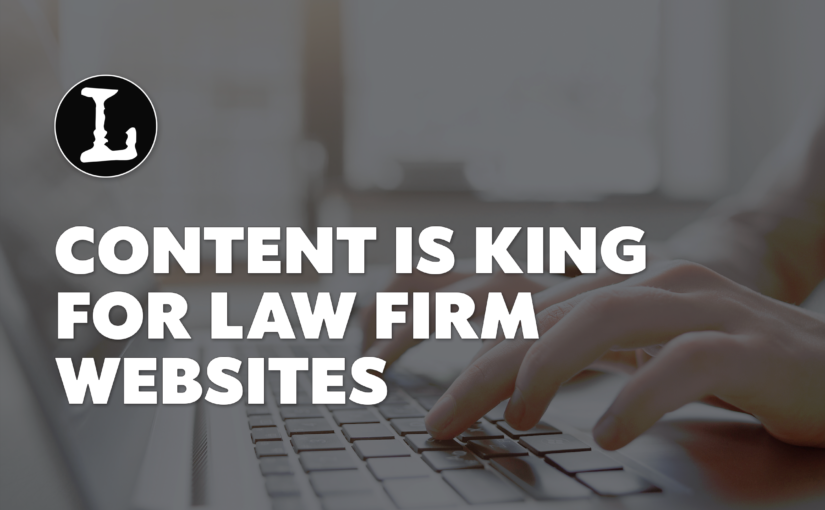 CONTENT IS KING FOR LAW FIRM WEBSITES